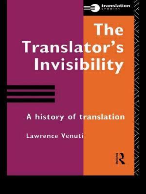 The Translator's Invisibility: A History of Translation