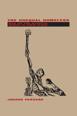 The Unequal Homeless: Men on the Streets, Women in Their Place 9780415909020