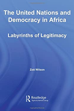 The United Nations and Democracy in Africa: Labyrinths of Legitimacy 9780415979870