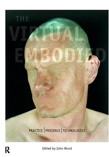 The Virtual Embodied: Practice, Presence, Technology 9780415160261