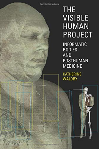 The Visible Human Project: Informatic Bodies and Posthuman Medicine 9780415174060