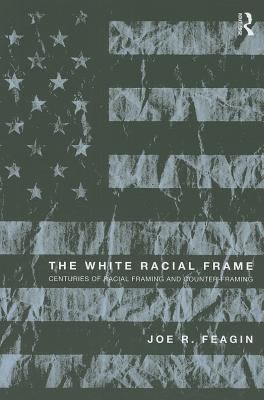 The White Racial Frame: Centuries of Racial Framing and Counter-Framing 9780415994392