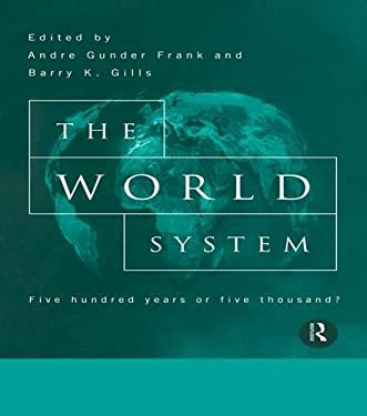 The World System: Five Hundred Years or Five Thousand? 9780415076784