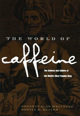 The World of Caffeine: The Science and Culture of the World's Most Popular Drug 9780415927239
