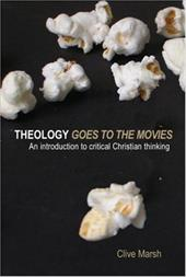 Theology Goes to the Movies: An Introduction to Critical Christian Thinking