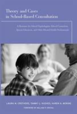 Theory and Cases in School-Based Consultation: A Resource for School Psychologists, School Counselors, Special Educators, and Other Mental Health Prof 9780415963374