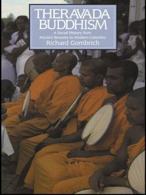Theravada Buddhism: A Social History from Ancient Benares to Modern Colombo 9780415075855