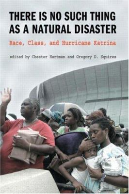 There Is No Such Thing as a Natural Disaster: Race, Class, and Hurricane Katrina 9780415954877