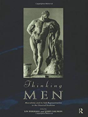 Thinking Men: Masculinity and Its Self-Representation in the Classical Tradition 9780415146357