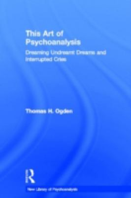 This Art of Psychoanalysis: Dreaming Undreamt Dreams and Interrupted Cries 9780415372886