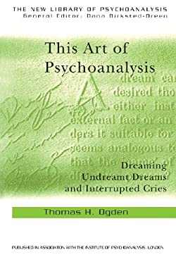 This Art of Psychoanalysis: Dreaming Undreamt Dreams and Interrupted Cries 9780415372893