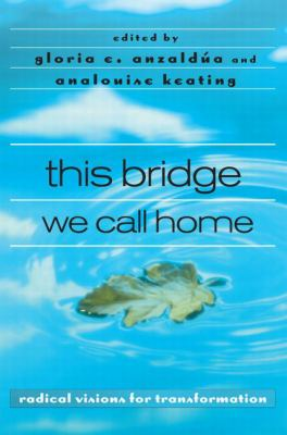 This Bridge We Call Home: Radical Visions for Transformation 9780415936828