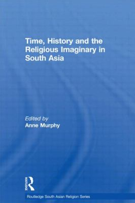 Time, History and the Religious Imaginary in South Asia 9780415595971