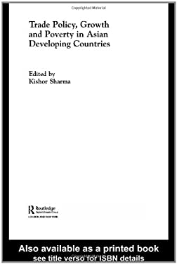 Trade Policy, Growth and Poverty in Asian Developing Countries 9780415296991