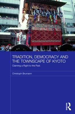 Tradition, Democracy and the Townscape of Kyoto: Claiming a Right to the Past 9780415690706