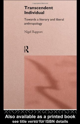 Transcendent Individual: Essays Toward a Literary and Liberal Anthropology - Rapport, Nigel