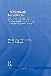 Transforming Scholarship: Why Women's and Gender Studies Students Are Changing Themselves and the World 1336007