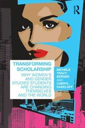 Transforming Scholarship: Why Women's and Gender Studies Students Are Changing Themselves and the World 1336008