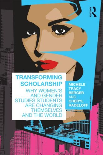 Transforming Scholarship: Why Women's and Gender Studies Students Are Changing Themselves and the World 9780415873284