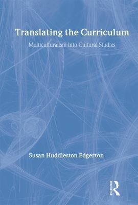 Translating the Curriculum: Multiculturalism Into Cultural Studies 9780415914017