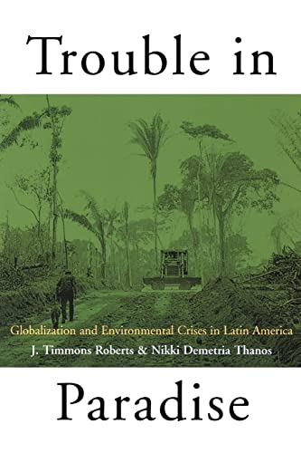 Trouble in Paradise: Globalization and Environmental Crises in Latin America 9780415929806