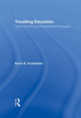 Troubling Education: Queer Activism and Anti-Oppressive Pedagogy 9780415933117