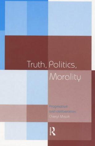 Truth, Politics, Morality: Pragmatism and Deliberation 9780415140362