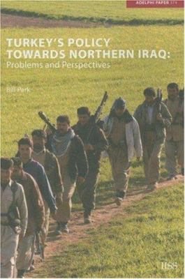 Turkey's Policy Towards Northern Iraq: Problems and Perspectives