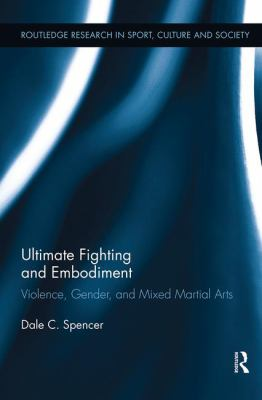 Ultimate Fighting and Embodiment: Violence, Gender and Mixed Martial Arts 9780415896283