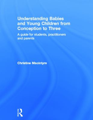 Understanding Babies and Young Children from Conception to Three: A Guide for Students, Practitioners and Parents 9780415669771