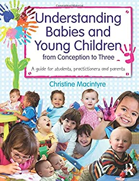 Understanding Babies and Young Children from Conception to Three: A Guide for Students, Practitioners and Parents 9780415669788