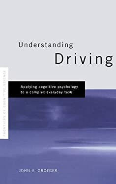 Understanding Driving: Applying Cognitive Psychology to a Complex Everyday Task 9780415187527