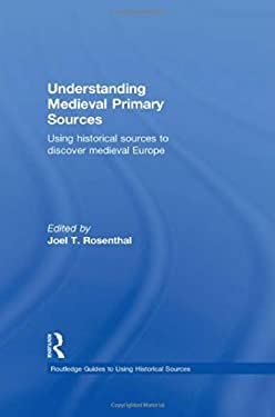 Understanding Medieval Primary Sources: Using Historical Sources to Discover Medieval Europe 9780415780735