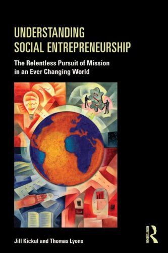 Understanding Social Entrepreneurship: The Relentless Pursuit of Mission in an Ever Changing World 9780415884891