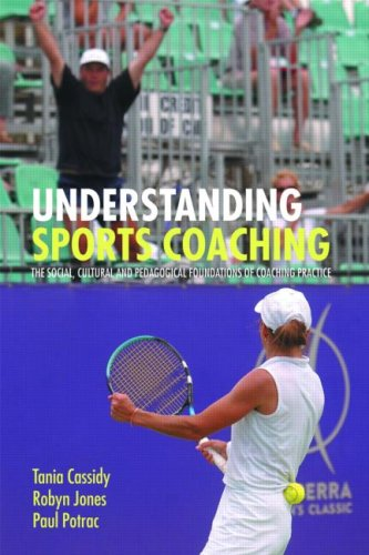 Understanding Sports Coaching: The Social, Cultural and Pedagogical Foundations of Coaching Practice 9780415307406