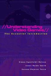 Understanding Video Games: The Essential Introduction 1342965