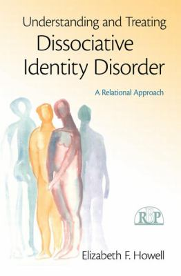 Understanding and Treating Dissociative Identity Disorder: A Relational Approach 9780415994965