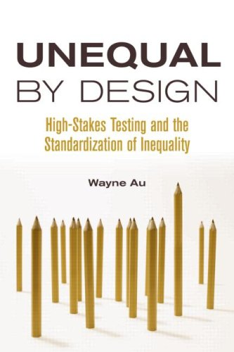 Unequal by Design: High-Stakes Testing and the Standardization of Inequality 9780415990714
