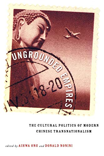 Ungrounded Empires: The Cultural Politics of Modern Chinese Transnationalism 9780415915434