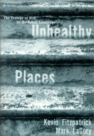Unhealthy Places: The Ecology of Risk in the Urban Landscape 9780415923729