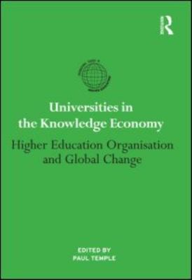 Universities in the Knowledge Economy: Higher Education Organisation and Global Change 9780415884662