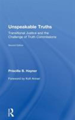 Unspeakable Truths: Transitional Justice and the Challenge of Truth Commissions 9780415872027