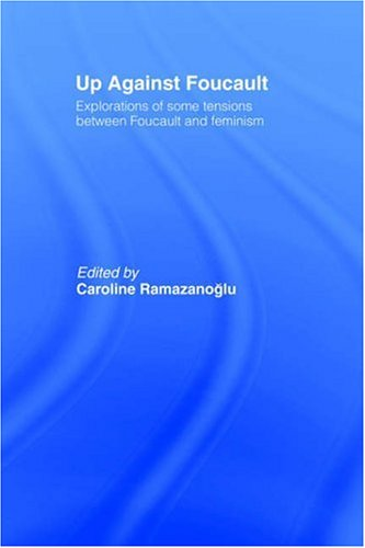 Up Against Foucault: Explorations of Some Tensions Between Foucault and Feminism 9780415050111