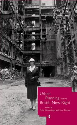 Urban Planning and the British New Right 9780415154628