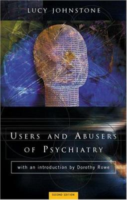 Users and Abusers of Psychiatry: A Critical Look at Psychiatric Practice 9780415211567