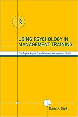 Using Psychology in Management Training: The Psychological Foundations of Management Skills 9780415178631