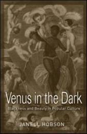 Venus in the Dark: Blackness and Beauty in Popular Culture 1342706
