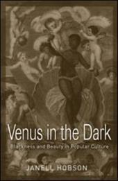 Venus in the Dark: Blackness and Beauty in Popular Culture 1342706