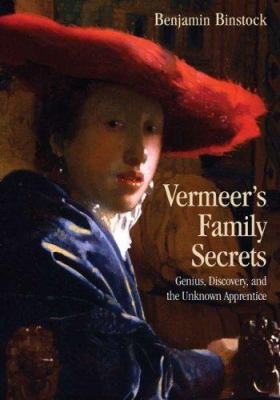 Vermeer's Family Secrets: Genius, Discovery, and the Unknown Apprentice 9780415966641
