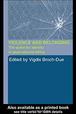 Violence and Belonging: The Quest for Identity in Post-Colonial Africa 9780415290074